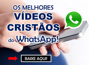 Clique aqui para baixar vídeos cristãos para o whatsapp