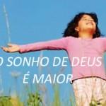 O SONHO DE DEUS É MAIOR (PPS)
