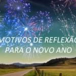 MOTIVOS DE REFLEXÃO PARA O NOVO ANO