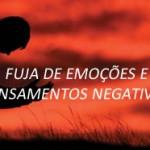FUJA DE EMOÇÕES E PENSAMENTOS NEGATIVOS