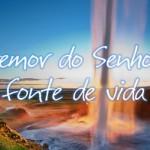 O TEMOR DO SENHOR É FONTE DE VIDA
