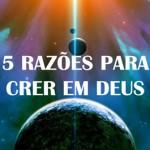 5 RAZÕES PARA CRER EM DEUS