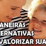 6 MANEIRAS ALTERNATIVAS DE VALORIZAR SUA MÃE (Vídeo)