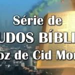 ESTUDOS BÍBLICOS NA VOZ DE CID MOREIRA