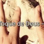 O TOQUE DE DEUS – IV