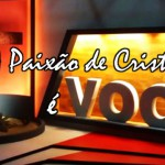 A PAIXÃO DE CRISTO É VOCÊ – Pr. Ivan Saraiva