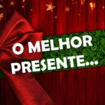 O MELHOR PRESENTE (Mensagem de Natal)