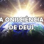 A ONISCIÊNCIA DE DEUS!