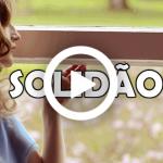 SOLIDÃO (Vídeo)