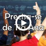PRECISA-SE DE TIA ANA (Homenagem aos Professores)